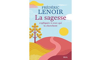 La Sagesse expliquée à ceux qui la cherchent – Frédéric Lenoir